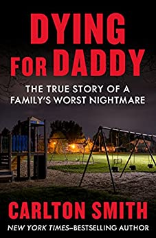 """""""Dying for Daddy: The True Story of a Family's Worst Nightmare (English Edition)"""",作者:[Smith, Carlton]"""