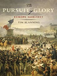 The Pursuit of Glory: The Five Revolutions that Made Modern Europe: 1648-1815 (The Penguin History of Europe) (English Editi