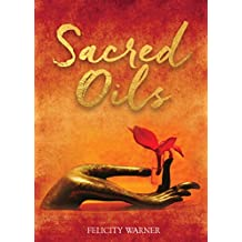 Sacred Oils: Working with 20 Precious Oils to Heal Spirit and Soul (English Edition)