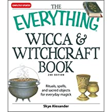 The Everything Wicca and Witchcraft Book: Rituals, spells, and sacred objects for everyday magick (Everything®) (English Edition)