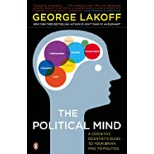 The Political Mind: A Cognitive Scientist's Guide to Your Brain and Its Politics (English Edition)