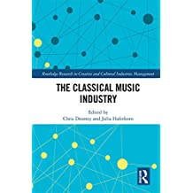 The Classical Music Industry (Routledge Research in Creative and Cultural Industries Management) (English Edition)