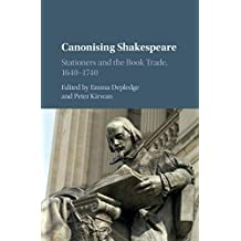 Canonising Shakespeare: Stationers and the Book Trade, 1640–1740 (English Edition)