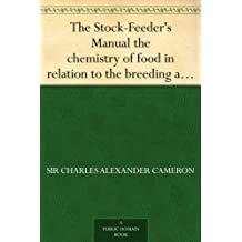 The Stock-Feeder's Manual the chemistry of food in relation to the breeding and feeding of live stock (English Edition)