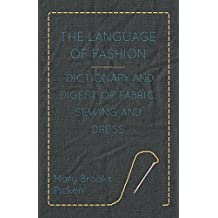 The Language of Fashion - Dictionary and Digest of Fabric, Sewing and Dress (English Edition)
