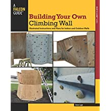 Building Your Own Climbing Wall: Illustrated Instructions and Plans for Indoor and Outdoor Walls (How To Climb Series) (English Edition)