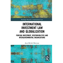 International Investment Law and Globalization: Foreign Investment, Responsibilities and Intergovernmental Organizations (Routledge Research in International Law) (English Edition)