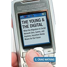 The Young and the Digital: What the Migration to Social Network Sites, Games, and Anytime, Anywhere Media Means for Our Future (English Edition)