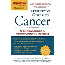 The Definitive Guide to Cancer, 3rd Edition: An Integrative Approach to Prevention, Treatment, and Healing (Alternative Medicine Guides) (English Edition)
