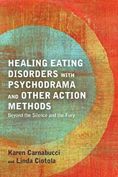 """""""Healing Eating Disorders with Psychodrama and Other Action Methods: Beyond the Silence and the Fury (English Edition)"""",作者:[Carnabucci, Karen, Ciotola, Linda]"""