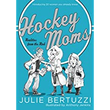 Hockey Moms: Realities from the Rink: Introducing 20 Women You Already Know (English Edition)