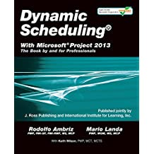 Dynamic Scheduling® With Microsoft® Project 2013: The Book By and For Professionals (English Edition)