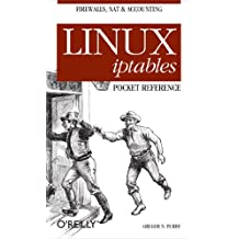 Linux iptables Pocket Reference: Firewalls, NAT & Accounting (Pocket Reference (O'Reilly)) (English Edition)