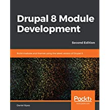 Drupal 8 Module Development: Build modules and themes using the latest version of Drupal 8, 2nd Edition (English Edition)