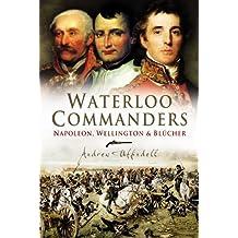 Waterloo Commanders: Napoleon, Wellington and Blucher (English Edition)