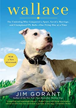 """""""Wallace: The Underdog Who Conquered a Sport, Saved a Marriage, and Championed Pit Bulls-- One Flying Disc at a Time (English Edition)"""",作者:[Gorant, Jim]"""