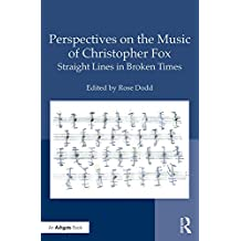 Perspectives on the Music of Christopher Fox: Straight Lines in Broken Times (English Edition)