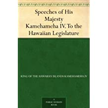 Speeches of His Majesty Kamehameha IV. To the Hawaiian Legislature (English Edition)