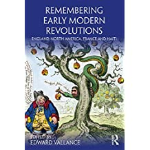 Remembering Early Modern Revolutions: England, North America, France and Haiti (Remembering the Medieval and Early Modern Worlds) (English Edition)