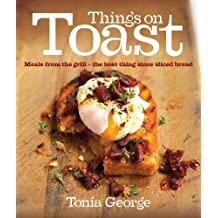 Things on Toast: Meals from the grill - the best thing since sliced bread (English Edition)