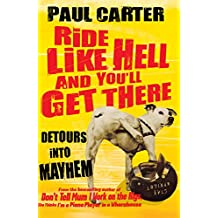 Ride Like Hell and You'll Get There: Detours into mayhem (English Edition)