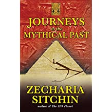 Journeys to the Mythical Past (The Earth Chronicles Expeditions Book 2) (English Edition)