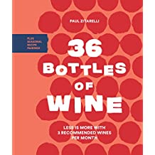 36 Bottles of Wine: Less Is More with 3 Recommended Wines per Month Plus Seasonal Recipe Pairings (English Edition)