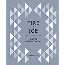 Fire and Ice: Classic Nordic Cooking: A Cookbook (English Edition)