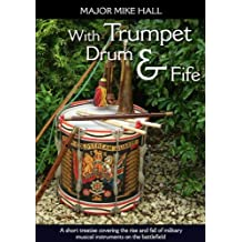 With Trumpet, Drum and Fife: A short treatise covering the rise and fall of military musical instruments on the battlefield (Helion Studies in Military History Book 22) (English Edition)