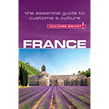 France - Culture Smart!: The Essential Guide to Customs & Culture (English Edition)