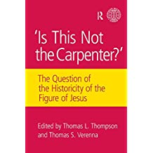 Is This Not The Carpenter?: The Question of the Historicity of the Figure of Jesus (English Edition)
