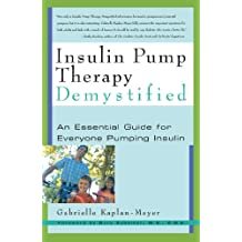 Insulin Pump Therapy Demystified: An Essential Guide for Everyone Pumping Insulin (Marlowe Diabetes Library) (English Edition)