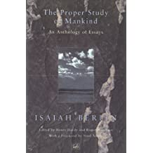 The Proper Study Of Mankind: An Anthology of Essays (English Edition)
