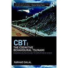 CBT: The Cognitive Behavioural Tsunami: Managerialism, Politics and the Corruptions of Science (English Edition)