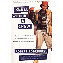 Rebel Without a Crew: Or How a 23-Year-Old Filmmakerwith $7,000 Became a Hollywood Player