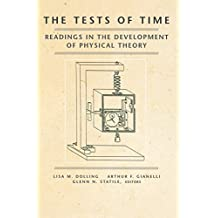The Tests of Time: Readings in the Development of Physical Theory (English Edition)