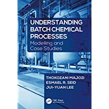 Understanding Batch Chemical Processes: Modelling and Case Studies (English Edition)