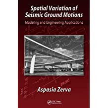 Spatial Variation of Seismic Ground Motions: Modeling and Engineering Applications (Advances in Engineering Series) (English Edition)