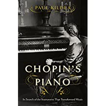 Chopin's Piano: In Search of the Instrument that Transformed Music (English Edition)