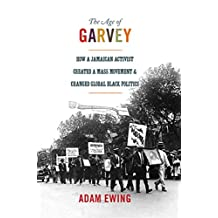 The Age of Garvey: How a Jamaican Activist Created a Mass Movement and Changed Global Black Politics (America in the World Book 22) (English Edition)