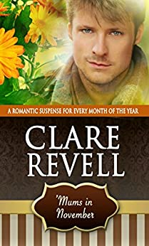 """'Mums in November: A Romantic Suspense for Every Month of the Year (Flowers Can Be Fatal) (English Edition)"",作者:[Clare Revell]"