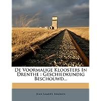 de Voormalige Kloosters in Drenthe: Geschiedkundig Beschouwd...
