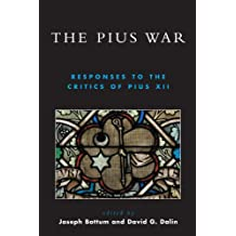 The Pius War: Responses to the Critics of Pius XII (English Edition)