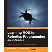 Learning ROS for Robotics Programming - Second Edition (English Edition)