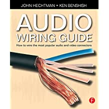 Audio Wiring Guide: How to wire the most popular audio and video connectors (English Edition)