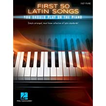 First 50 Latin Songs You Should Play on the Piano (English Edition)