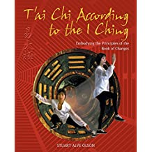 T'ai Chi According to the I Ching: Embodying the Principles of the Book of Changes (English Edition)