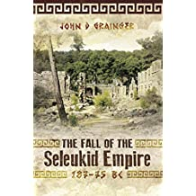 The Fall of the Seleukid Empire 187-75 BC (English Edition)