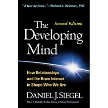 The Developing Mind, Second Edition: How Relationships and the Brain Interact to Shape Who We Are (English Edition)