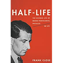 Half-Life: The Divided Life of Bruno Pontecorvo, Physicist or Spy (English Edition)